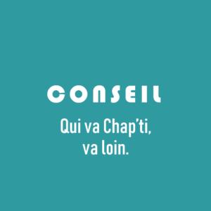 Conseil en communication - Qui va Chap'ti, va loin.